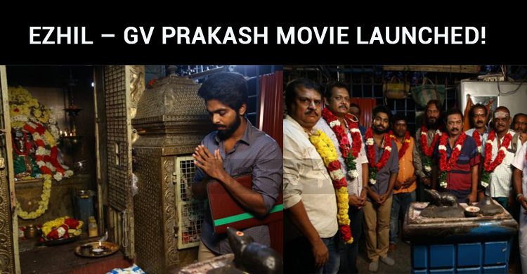 Ezhil – GV Prakash Movie Launched!