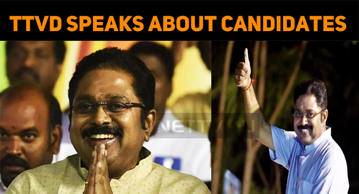 Candidates Will Be Announced Soon – TTV Dhinakaran