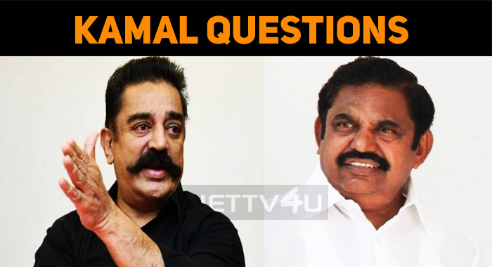 Kamal Slams ADMK Government! Questions As A Fat..