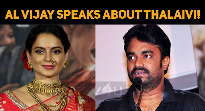 AL Vijay Speaks About Thalaivi!