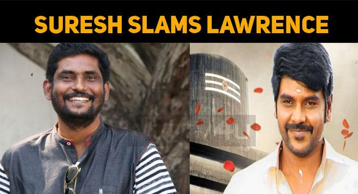 Suresh Kamatchi Slams Raghava Lawrence!