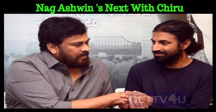 Nag Ashwin To Direct Chiranjeevi?