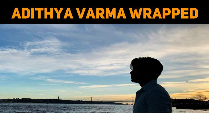 Adithya Varma Shooting Wrapped Up!