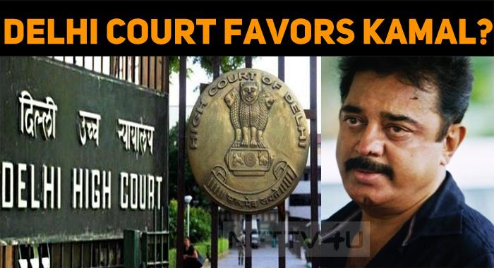 Delhi High Court Rejects The Case Against Kamal Haasan!