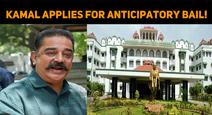 Kamal Haasan Applies For Anticipatory Bail!