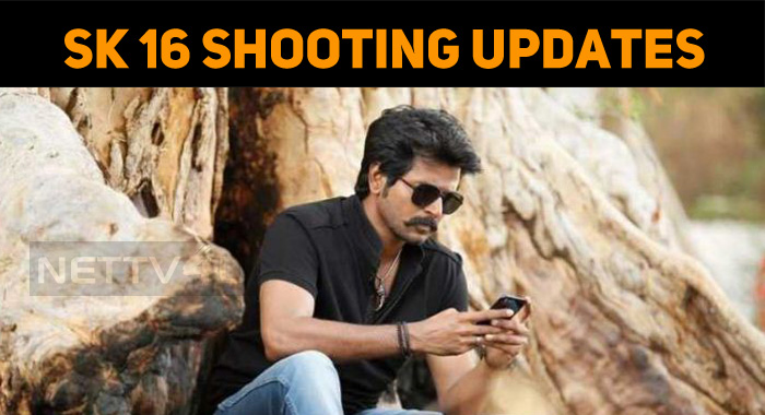 Sivakarthikeyan's SK 16 Shooting Latest Updates..