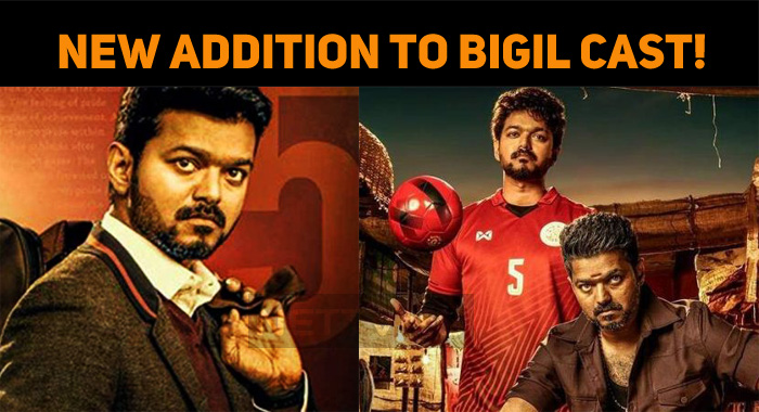 Bigil Latest Updates! New Addition To The Cast!