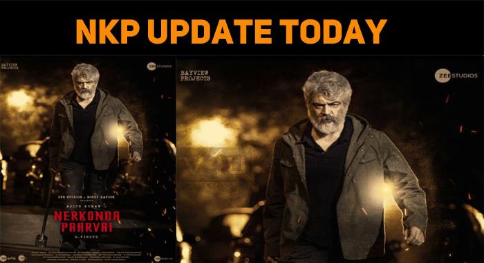 Get Ready Thala Fans! Next Update On NKP Today!