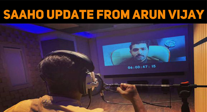 Saaho Update From Arun Vijay!
