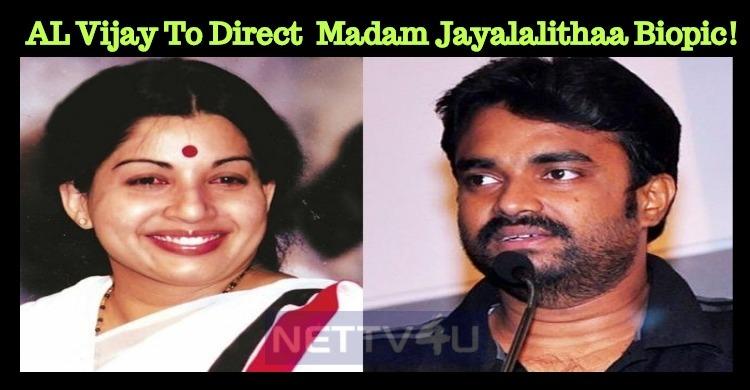 AL Vijay To Direct The Biopic On Madam Jayalalithaa!