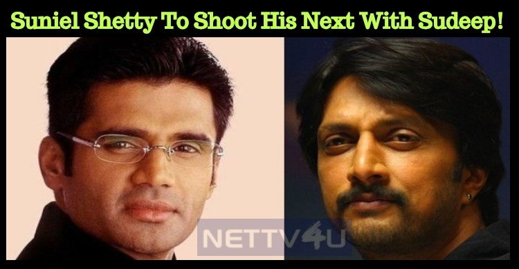 Suniel Shetty To Shoot His Next With Sudeep!