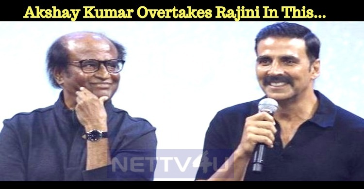 Akshay Kumar Overtakes Rajini In This...