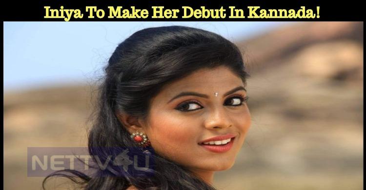 Iniya To Make Her Debut In Kannada!
