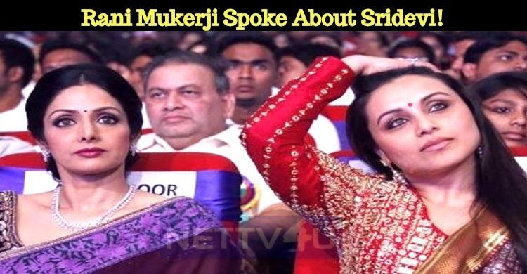 Rani Mukerji Spoke About Sridevi!