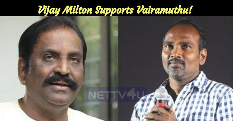 Vijay Milton Supports Vairamuthu!