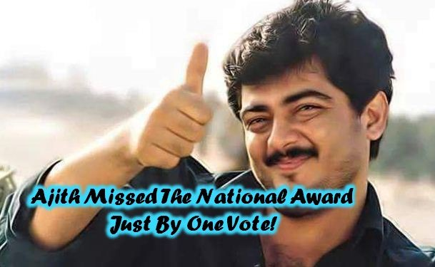 Ajith's Film Missed The National Award Just By A Vote!