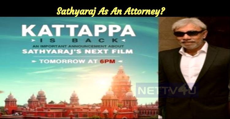 Kattappa Is Back!!! Sathyaraj As An Attorney?