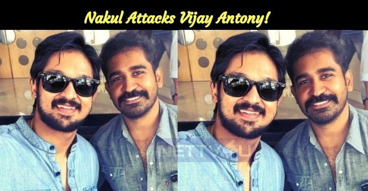 Nakul Attacks Vijay Antony!
