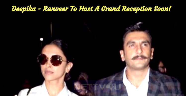 Newly Wed Deepika - Ranveer To Host A Grand Rec..