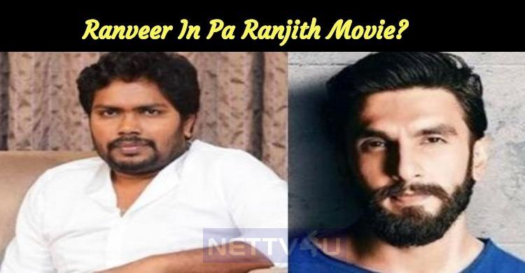 Ranveer Singh To Play In Pa Ranjith Movie?