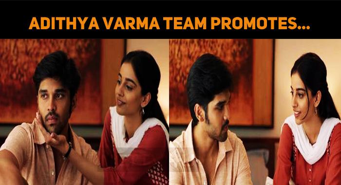 Adithya Varma Team Promotes With Sneak Peeks!