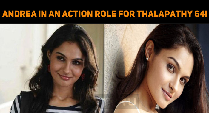 Andrea In An Action Role In Thalapathy 64!