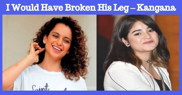 I Would Have Broken His Leg – Kangana