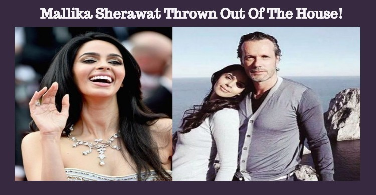 Mallika Sherawat Thrown Out Of The House?