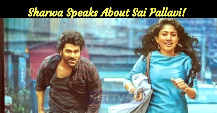Sharwa Speaks About Sai Pallavi!