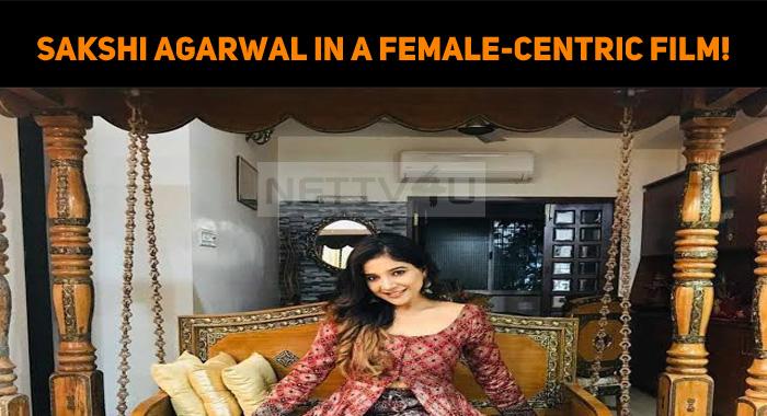 Sakshi Agarwal In A Female-Centric Film!