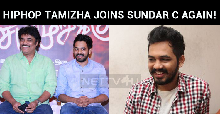 Hiphop Tamizha Joins Sundar C Once Again!
