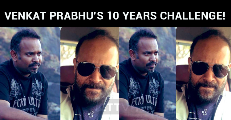 Venkat Prabhu's Ten Years Challenge!