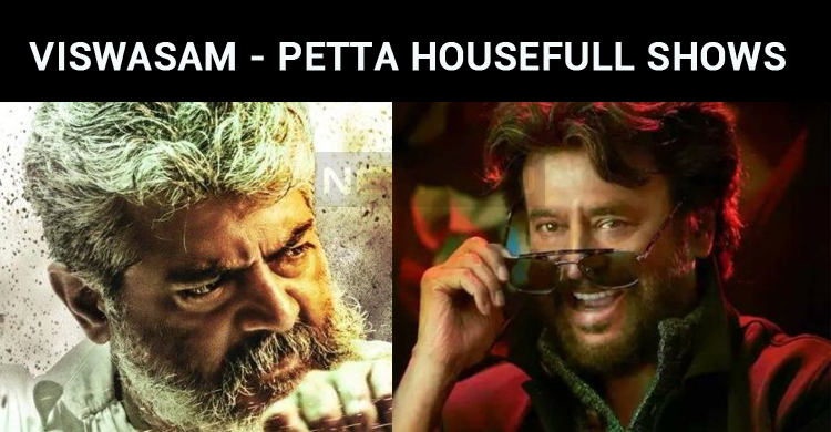 Viswasam And Petta Housefull Shows Even After Five Days!