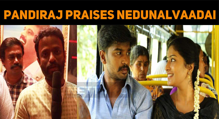 Director Pandiraj Praises Nedunalvaadai!