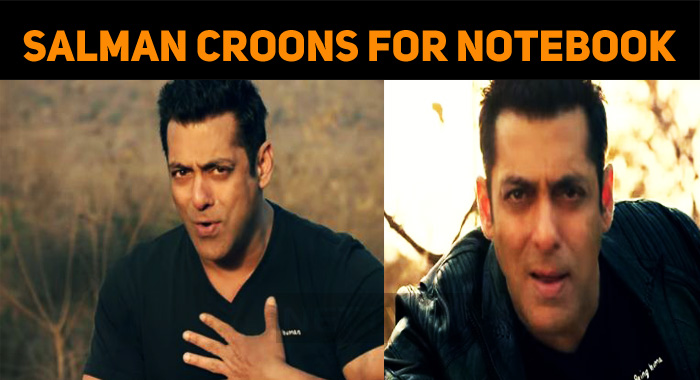 Salman Khan Croons For Notebook!