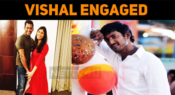 Vishal Gets Engaged With Anisha Alla Reddy!