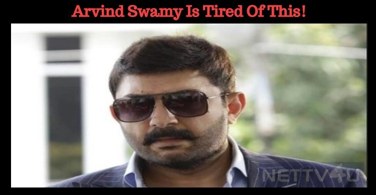 Arvind Swamy Is Tired Of This! Tamil News