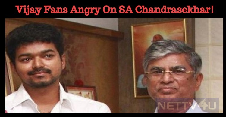 Vijay Fans Angry On SA Chandrasekhar!