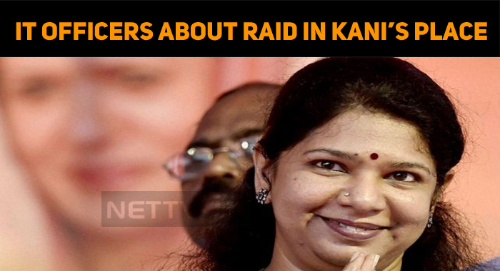 IT Officials About Raid In Kanimozhi's House!