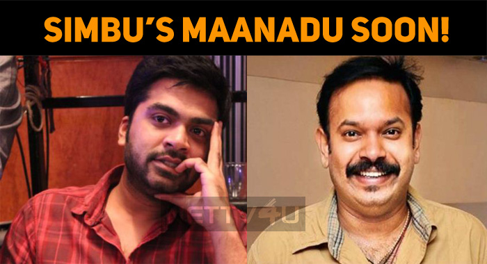 Simbu's Maanadu To Start Soon!