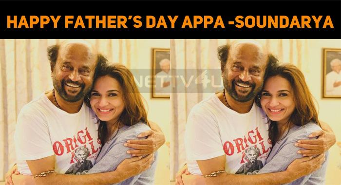 Soundarya Rajinikanth's Father's Day Wish!