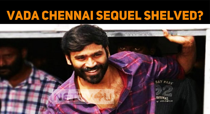 Vada Chennai Sequel Shelved?
