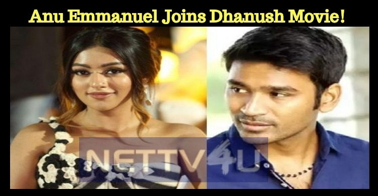 Anu Emmanuel Joins Dhanush Movie!