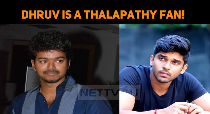 Dhruv Vikram Is A Thalapathy Fan!