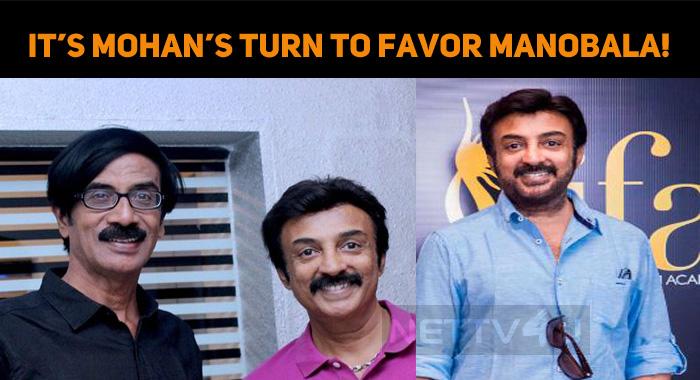 It's Mohan's Turn To Favor Manobala!