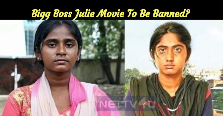 Bigg Boss Julie Movie To Be Banned?