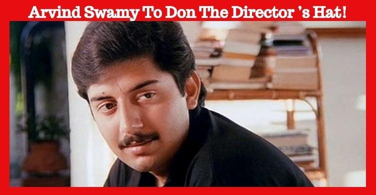 Arvind Swamy To Don The Director's Hat!
