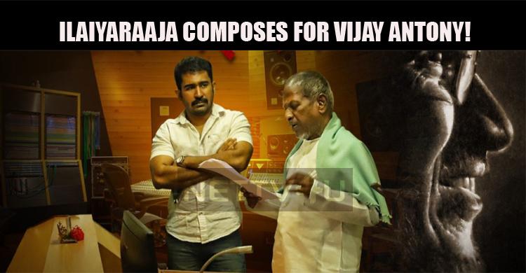 Ilaiyaraaja Composes For Vijay Antony!