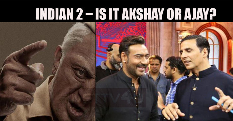 Indian 2 – Is It Akshay Or Ajay?