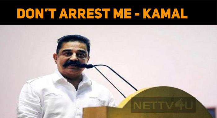 It's Better Not To Arrest Me - Kamal Haasan's Warning?